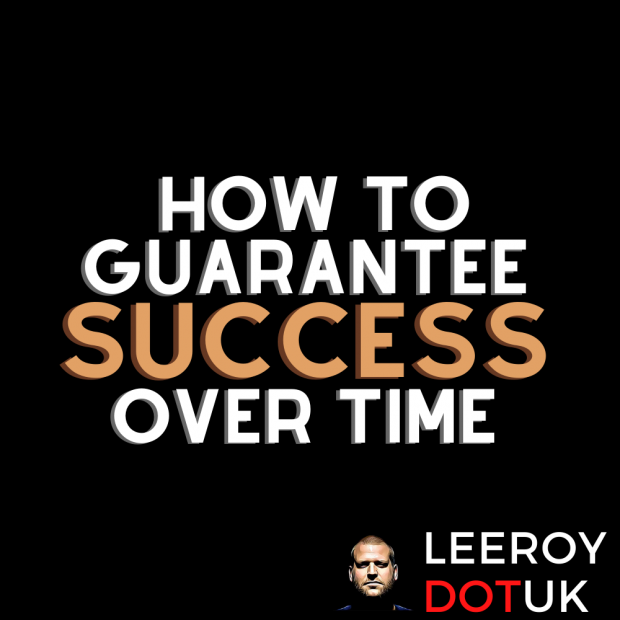 How To Guarantee Success Over Time