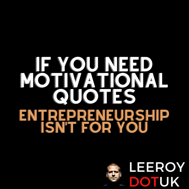 If You Need Motivational Quotes, Entrepreneurship Isn't For You
